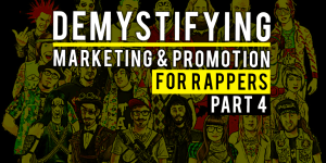 Demystifying Marketing And Promotion For Rappers – Part 4