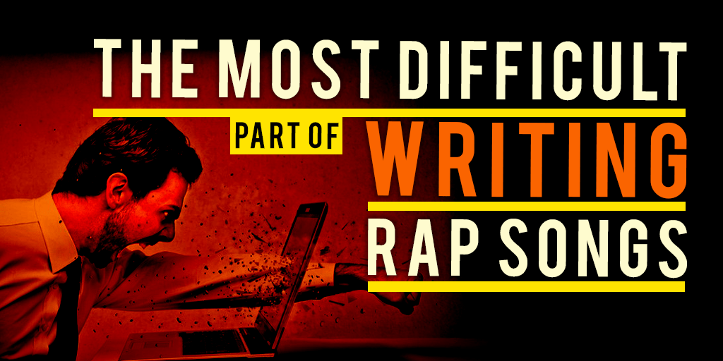the most difficult part of writing rap songs
