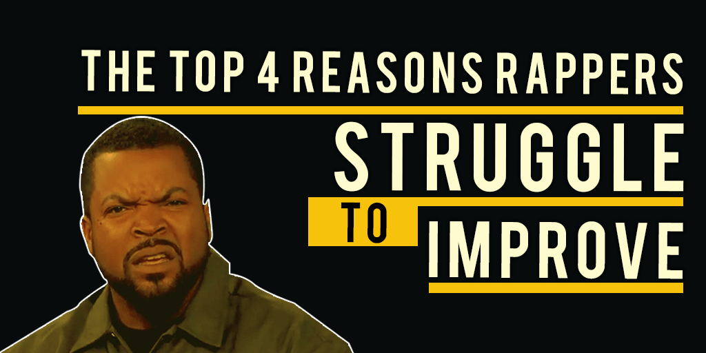 top 4 reasons why rappers struggle to improve