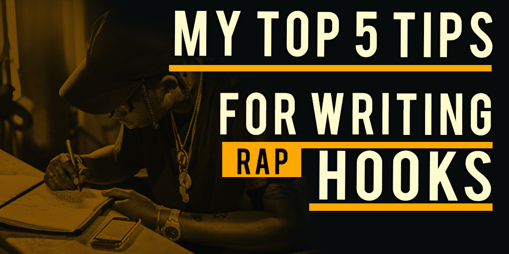 Top 5 Tips for writing dope rap hooks