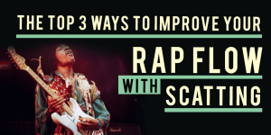 The Best 3 Ways To Improve Your Rap Flow With Scatting