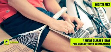 4 metas claras e ideas para mejorar tu estrategia de envío de email masivo