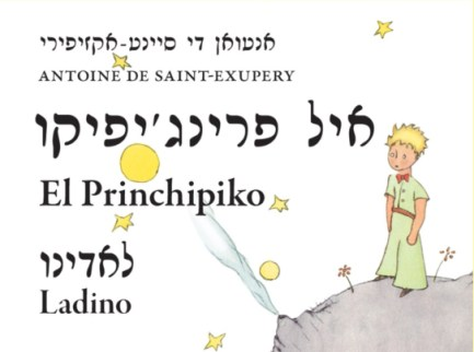 The Little Prince in Ladino. Originally written in the Rashi script of Hebrew, Ladino/Judezmo is now more commonly written with the Roman alphabet.