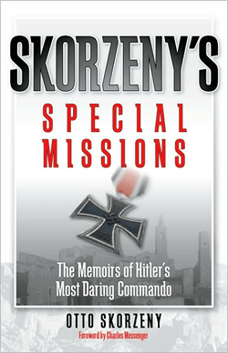 Skorzeny's Special Missions: The Memoirs of Hitler's Most Daring Commando by Otto Skorzeny