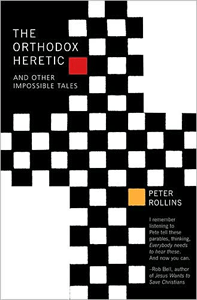 The Orthodox Heretic by Peter Rollins
