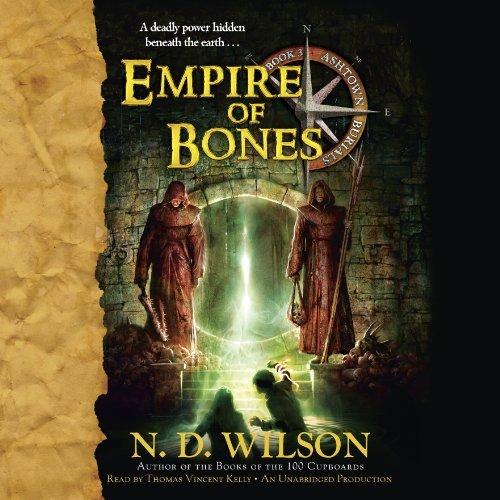 Empire of Bones (Ashtown Burials #3) by N.D. Wilson