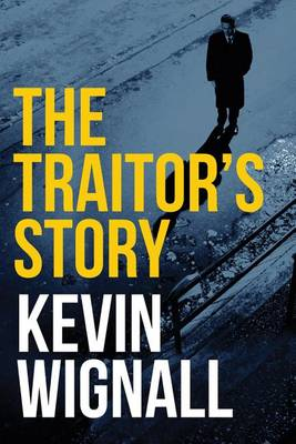 The Traitor's Story by Kevin Wignall Book Cover