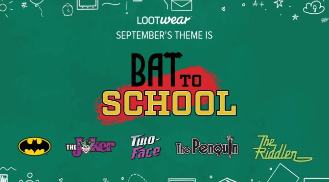 Head Bat to School with the September Loot Wear Line!