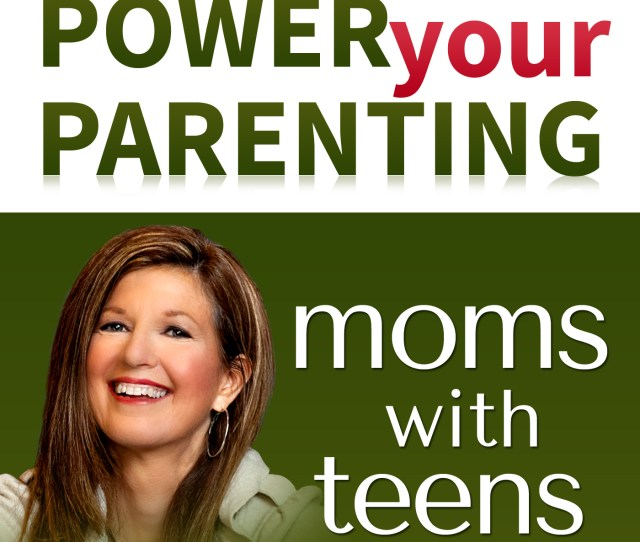 Power Your Parenting Moms With Teens By Colleen Ogrady Lpc Lmft Author Speaker On Apple Podcasts