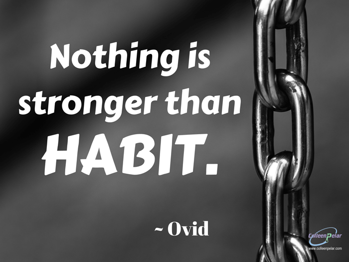 Nothing is stronger than habit. Ovid