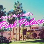 JAYNE MANSFIELD'S PINK PALACE: THE ORIGINAL BARBIE DREAMHOUSE