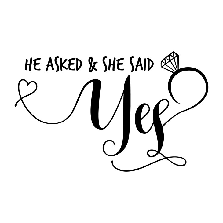 """Black lettering in fancy script font says """"He asked and she said yes"""" on a white background."""