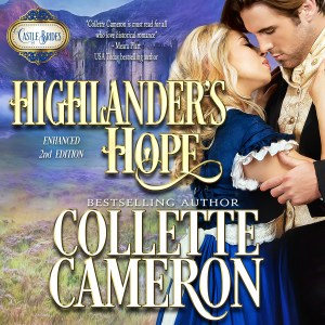 Collette Cameron Historical Romances, Collette Cameron Regency Romances, Collette Cameron Scottish romances, Collette Cameron Audio books, Collette Cameron romance ebooks, Collette Cameron Historical romance audio books, Collette Cameron Highlander audio book. Hiighlander's Hope, Castle Brides Series,