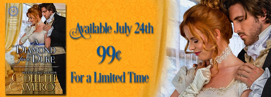 Regency Romance and Fairy Tales, A Diamond for a Duke Releases-Discount Price 99¢, Collette Cameron historical romances, Collette Cameron Regency romance books, A Diamond for a Duke Regency Romance, Seductive Scoundrels Regency romance series, Best regency romance novels to read on line, best cheap Regency romance novels. Best historical romance books to read online, Best Regency romance authors, Best Historical Romance Authors, lord ladies wedding regency england historical romances, Regency England dukes Historical romance novels, Wealthy Regency England historical romance books, Bestselling historical romance novels 2017