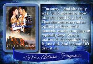 Collette Cameron historical romances, The Earl's Enticement, Best Regency romance books, Historical romance books to read online, Regency historical romance ebooks, best regency romance novels 2017, Regency England dukes historical romance Kindle, Regency England historical romance Novels, Castle Brides Series, USA Today Bestselling Author Collette Cameron, Collette Cameron historical romances, Collette Cameron Regency romances, Collette Cameron romance novels, Collette Cameron Scottish historical romance books, Blue Rose Romance, Bestselling historical romance authors, historical romance novels, Regency romance novels, Highlander romance books, Scottish romance novels, romance novel covers, Bestselling romance novels, Bestselling Regency romances, Bestselling Scottish Romances, Bestselling Highlander romances, Victorian Romances, lords and ladies romance novels, Regency England Dukes romance books, aristocrats and royalty, happily ever after novels, love stories, wallflowers, rakes and rogues, award-winning books, Award-winning author, historical romance audio books, collettecameron.com, The Regency Rose Newsletter, Sweet-to-Spicy Timeless Romance, historical romance meme, romance meme, historical regency romance, historical romance audio books, Regency Romance Audio books, Scottish Romance Audio books