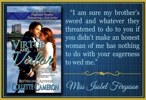 Collette Cameron historical romances, Virtue and Valor, Best Regency romance books, Historical romance books to read online, Regency historical romance ebooks, best regency romance novels 2017, Regency England dukes historical romance Kindle, Regency England historical romance Novels, USA Today Bestselling Author Collette Cameron, Collette Cameron historical romances, Collette Cameron Regency romances, Collette Cameron romance novels, Collette Cameron Scottish historical romance books, Blue Rose Romance, Bestselling historical romance authors, historical romance novels, Regency romance novels, Highlander romance books, Scottish romance novels, romance novel covers, Bestselling romance novels, Bestselling Regency romances, Bestselling Scottish Romances, Bestselling Highlander romances, Victorian Romances, lords and ladies romance novels, Regency England Dukes romance books, aristocrats and royalty, happily ever after novels, love stories, wallflowers, rakes and rogues, award-winning books, Award-winning author, historical romance audio books, collettecameron.com, The Regency Rose Newsletter, Sweet-to-Spicy Timeless Romance, historical romance meme, romance meme, historical regency romance