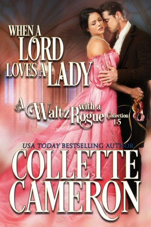 Collette Cameron historical romances, When a Lord Loves a Lady, Best Regency romance books, Historical romance books to read online, Regency historical romance ebooks, best regency romance novels 2017, Regency England dukes historical romance Kindle, Regency England historical romance Novels