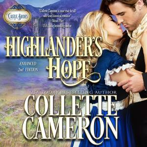 Highlander's Hope, Castle Brides Series, USA Today Bestselling Author Collette Cameron, Collette Cameron historical romances, Collette Cameron Regency romances, Collette Cameron romance novels, Collette Cameron Scottish historical romance books, Blue Rose Romance, Bestselling historical romance authors, historical romance novels, Regency romance novels, Highlander romance books, Scottish romance novels, romance novel covers, Bestselling romance novels, Bestselling Regency romances, Bestselling Scottish Romances, Bestselling Highlander romances, Victorian Romances, lords and ladies romance novels, Regency England Dukes romance books, aristocrats and royalty, happily ever after novels, love stories, wallflowers, rakes and rogues, award-winning books, Award-winning author, historical romance audio books, collettecameron.com, The Regency Rose Newsletter, Sweet-to-Spicy Timeless Romance, historical romance meme, romance meme, historical regency romance, historical romance audio books, Regency Romance Audio books, Scottish Romance Audio books