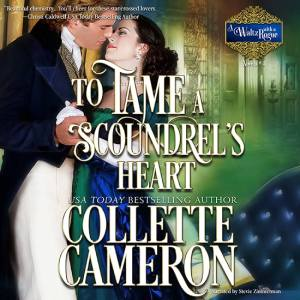To Tame a Scoundrel's  Heart, A Waltz with a Rogue Series, USA Today Bestselling Author Collette Cameron, Collette Cameron historical romances, Collette Cameron Regency romances, Collette Cameron romance novels, Collette Cameron Scottish historical romance books, Blue Rose Romance, Bestselling historical romance authors, historical romance novels, Regency romance novels, Highlander romance books, Scottish romance novels, romance novel covers, Bestselling romance novels, Bestselling Regency romances, Bestselling Scottish Romances, Bestselling Highlander romances, Victorian Romances, lords and ladies romance novels, Regency England Dukes romance books, aristocrats and royalty, happily ever after novels, love stories, wallflowers, rakes and rogues, award-winning books, Award-winning author, historical romance audio books, collettecameron.com, The Regency Rose Newsletter, Sweet-to-Spicy Timeless Romance, historical romance meme, romance meme, historical regency romance, historical romance audio books, Regency Romance Audio books, Scottish Romance Audio books