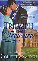 Triumph and Treasure, Highland Heather Romancing a Scot Series, USA Today Bestselling Author Collette Cameron, Collette Cameron historical romances, Collette Cameron Regency romances, Collette Cameron romance novels, Collette Cameron Scottish historical romance books, Blue Rose Romance, Bestselling historical romance authors, historical romance novels, Regency romance novels, Highlander romance books, Scottish romance novels, romance novel covers, Bestselling romance novels, Bestselling Regency romances, Bestselling Scottish Romances, Bestselling Highlander romances, Victorian Romances, lords and ladies romance novels, Regency England Dukes romance books, aristocrats and royalty, happily ever after novels, love stories, wallflowers, rakes and rogues, award-winning books, Award-winning author, historical romance audio books, collettecameron.com, The Regency Rose Newsletter, Sweet-to-Spicy Timeless Romance, historical romance meme, romance meme, historical regency romance