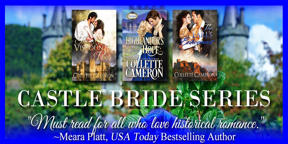 Castle Brides series, USA Today Bestselling Author Collette Cameron, Collette Cameron historical romances, Collette Cameron Regency romances, Collette Cameron romance novels, Collette Cameron Scottish historical romance books, Blue Rose Romance, Bestselling historical romance authors, historical romance novels, Regency romance novels, Highlander romance books, Scottish romance novels, romance novel covers, Bestselling romance novels, Bestselling Regency romances, Bestselling Scottish Romances, Bestselling Highlander romances, Victorian Romances, lords and ladies romance novels, Regency England Dukes romance books, aristocrats and royalty, happily ever after novels, love stories, wallflowers, rakes and rogues, award-winning books, Award-winning author, historical romance audio books, collettecameron.com, The Regency Rose Newsletter, Sweet-to-Spicy Timeless Romance, historical romance meme, romance meme, historical regency romance