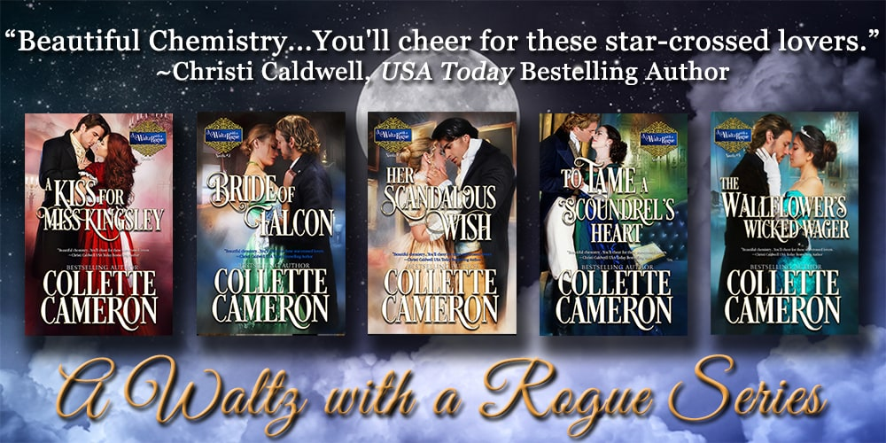 A Waltz with a Rogue series, USA Today Bestselling Author Collette Cameron, Collette Cameron historical romances, Collette Cameron Regency romances, Collette Cameron romance novels, Collette Cameron Scottish historical romance books, Blue Rose Romance, Bestselling historical romance authors, historical romance novels, Regency romance novels, Highlander romance books, Scottish romance novels, romance novel covers, Bestselling romance novels, Bestselling Regency romances, Bestselling Scottish Romances, Bestselling Highlander romances, Victorian Romances, lords and ladies romance novels, Regency England Dukes romance books, aristocrats and royalty, happily ever after novels, love stories, wallflowers, rakes and rogues, award-winning books, Award-winning author, historical romance audio books, collettecameron.com, The Regency Rose Newsletter, Sweet-to-Spicy Timeless Romance, historical romance meme, romance meme, historical regency romance