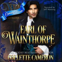 Earl of Wainthorpe, Wicked Earls' Club, USA Today Bestselling Author Collette Cameron, Collette Cameron historical romances, Collette Cameron Regency romances, Collette Cameron romance novels, Collette Cameron Scottish historical romance books, Blue Rose Romance, Bestselling historical romance authors, historical romance novels, Regency romance novels, Highlander romance books, Scottish romance novels, romance novel covers, Bestselling romance novels, Bestselling Regency romances, Bestselling Scottish Romances, Bestselling Highlander romances, Victorian Romances, lords and ladies romance novels, Regency England Dukes romance books, aristocrats and royalty, happily ever after novels, love stories, wallflowers, rakes and rogues, award-winning books, Award-winning author, historical romance audio books, collettecameron.com, The Regency Rose Newsletter, Sweet-to-Spicy Timeless Romance, historical romance meme, romance meme, historical regency romance, historical romance audio books, Regency Romance Audio books, Scottish Romance Audio books, historical audio books