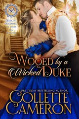 best regency romance novel, best historical romance novels, historical romance novels, new releases, historical romances about dukes, regency duke romances, regency romances with dukes, best duke romance novels, Wooed by a Wicked Duke, Seductive Scoundrels, Collette Cameron historical romance author, Regency romance, best 2019 historical romances, ebooks to read on line, Historical romance novels, Historical romance covers, marriage of convenience romance, aristocrats romance, nobility romance, duke romance,