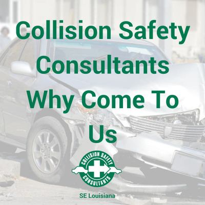 Collision Safety Consultants of SE Louisiana - Why Come To Us