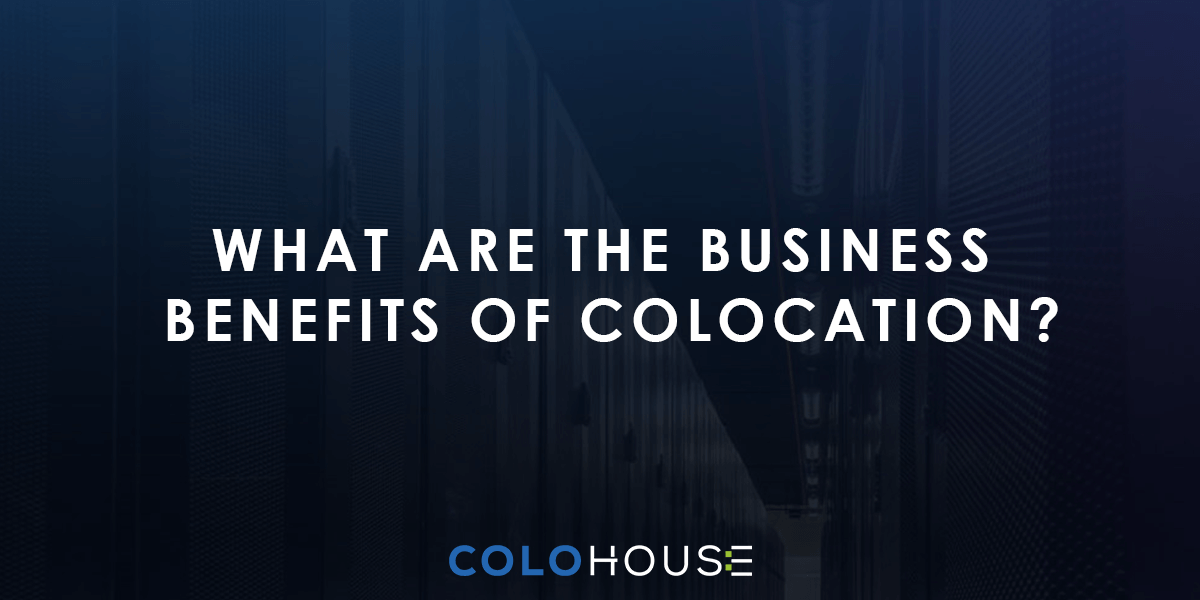 What Are The Business Benefits Of Colocation