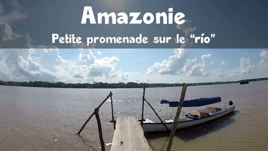 Voyage en «lancha» sur le fleuve Amazone [Vidéo]