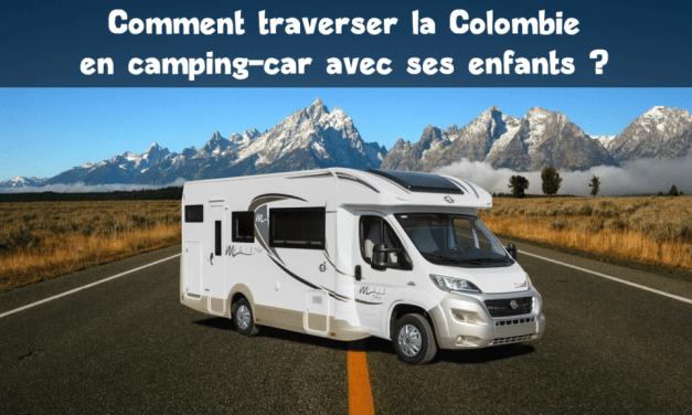 Traverser la Colombie en camping-car