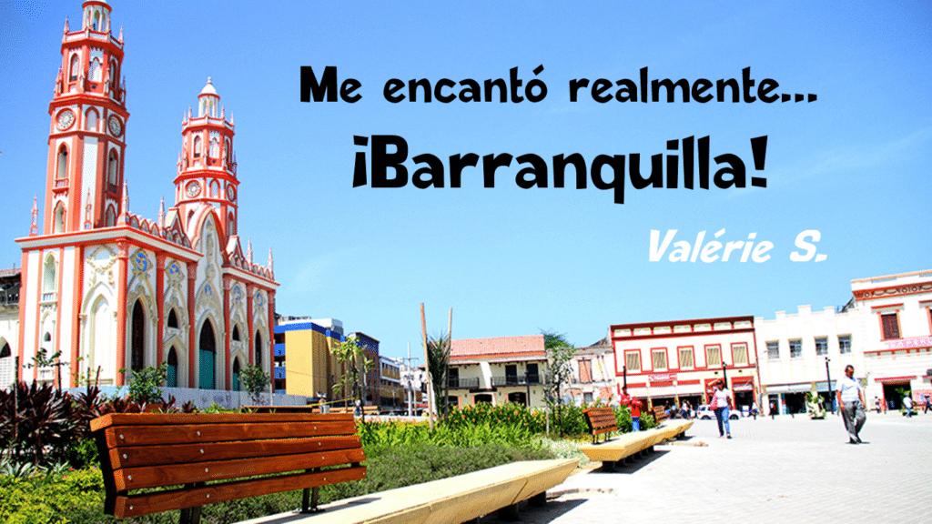 ¡Me encantó Barranquilla! (Testimonio Valérie)