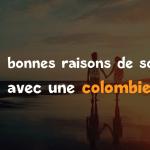 5 raisons de sortir avec une colombienne