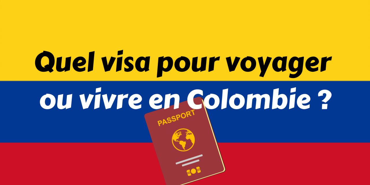 Quel visa pour vivre ou voyager en Colombie ?
