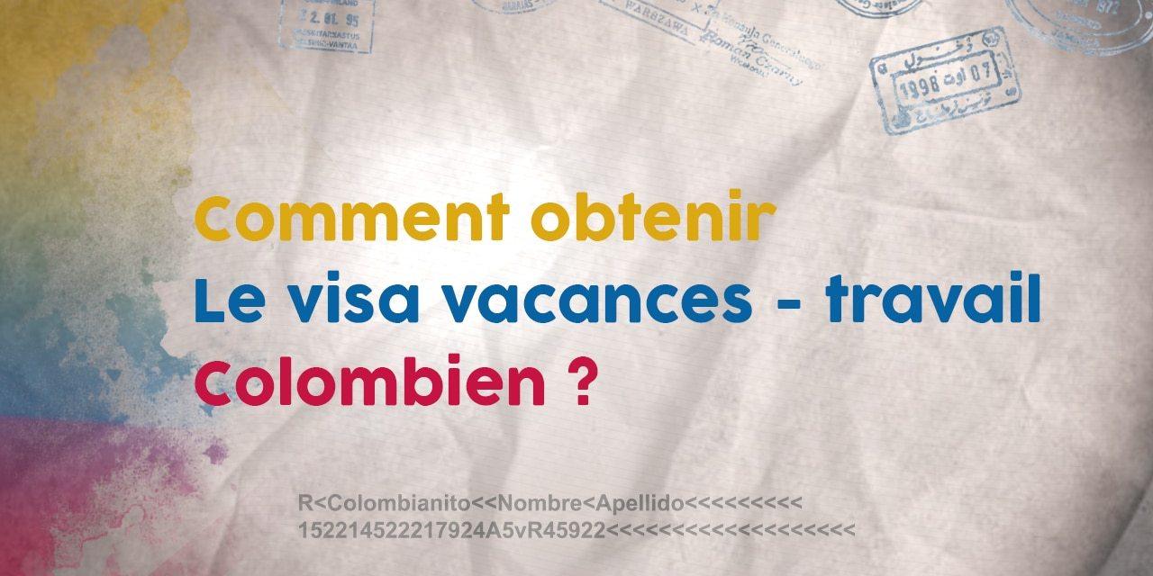 Visa Vacances-Travail Colombie : Comment l'obtenir ?