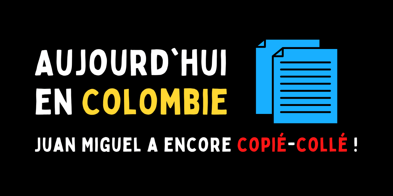 Aujourd'hui en Colombie : Juan Miguel a encore copié-collé
