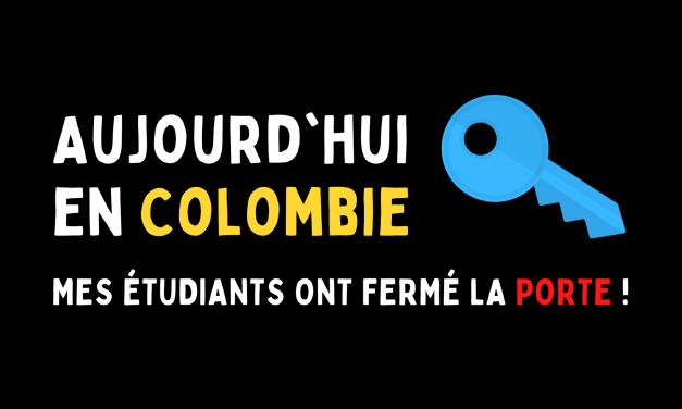 Aujourd'hui en Colombie : Mes étudiants ont fermé la porte !