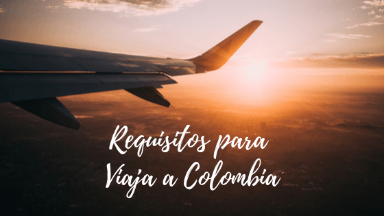 Requisitos para entrar a Colombia