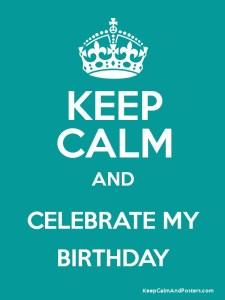 Keep Calm & Celebrate My Birthday