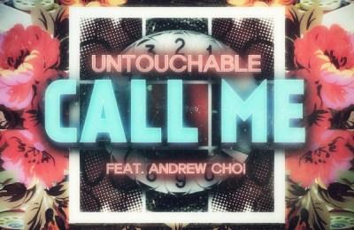 Untouchable – Call Me (연락 좀 자주 해) (Feat. Andrew Choi)
