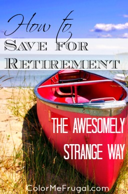 How to Save for Retirement the Awesomely Strange Way