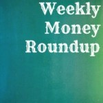 Weekly Money Roundup