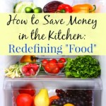 """How to Save Money in the Kitchen:  Redefining """"Food"""""""
