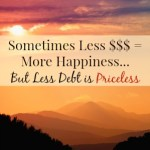 Sometimes Less $$$ = More Happiness… But Less Debt is Priceless