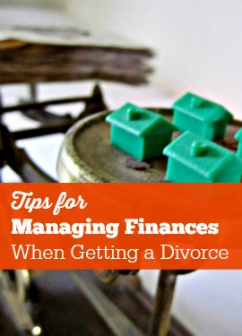 Tips for Managing Finances When Getting a Divorce