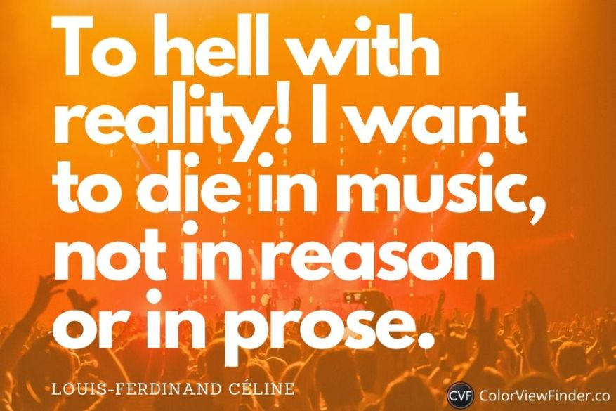 Emotional Quotes on Music - To hell with reality! I want to die in music, not in reason or in prose.