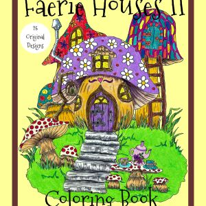 Faerie Houses II: A Fairy House Coloring Book