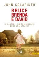 """John Colapinto, """"Bruce Brenda e David. Il ragazzo che fu cresciuto come una ragazza"""", 2014"""