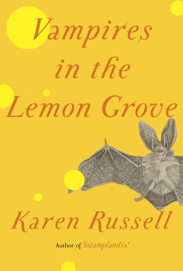 Review: Vampires in the Lemon Grove by Karen Russell